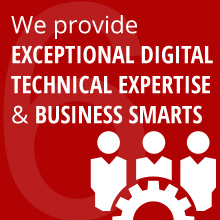 We provide EXCEPTIONAL DIGITAL TECHNICAL EXPERTISE & BUSINESS SMARTS